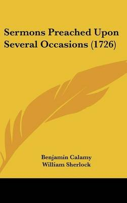 Sermons Preached Upon Several Occasions (1726) (Hardcover): Benjamin Calamy