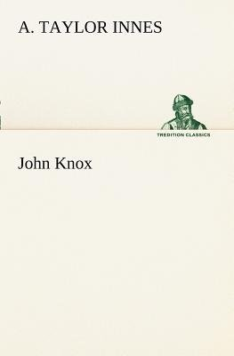 John Knox (Paperback): A. Taylor Innes