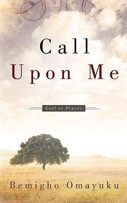 Call Upon Me - Call to Prayer (Paperback): Bemigho Omayuku