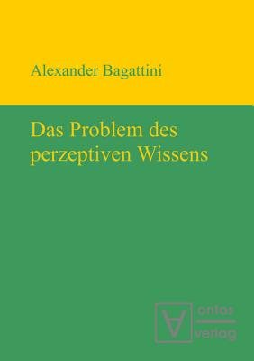Das Problem Des Perzeptiven Wissens (German, Electronic book text): Alexander Bagattini