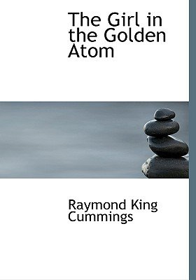 The Girl in the Golden Atom (Large print, Paperback, large type edition): Raymond King Cummings