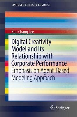 Digital Creativity Model and Its Relationship with Corporate Performance - Emphasis on Agent-Based Modeling Approach...