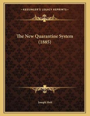 The New Quarantine System (1885) (Paperback): Joseph Holt