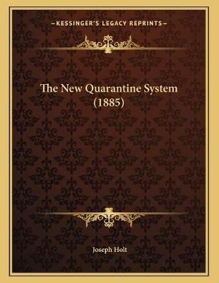The New Quarantine System (1885) (Paperback): Joseph Holt