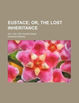Eustace; Or, the Lost Inheritance. Or, the Lost Inheritance (Paperback): Edward Monro