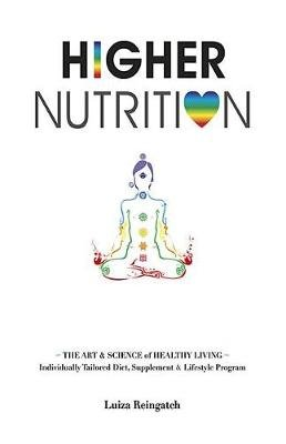 Higher Nutrition - The Art & Science of Healthy Living (Paperback): Luiza Reingatch