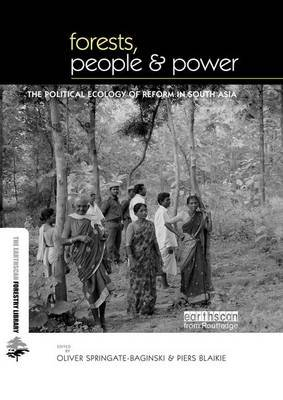 Forests People and Power - The Political Ecology of Reform in South Asia (Paperback): Oliver Springate-Baginski, Piers Blaikie