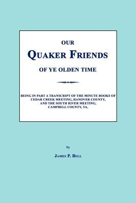 Our Quaker Friends of Ye Olden Time (Paperback): James P. Bell