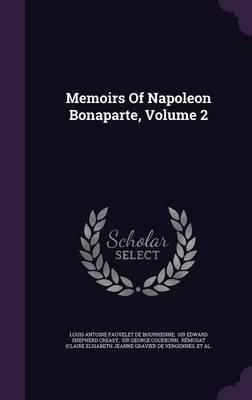 Memoirs of Napoleon Bonaparte, Volume 2 (Hardcover): Louis Antoine Fauvelet de Bourrienne, Sir Edward Shepherd Creasy, Sir...