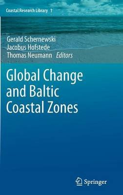 Global Change and Baltic Coastal Zones (Hardcover, Edition.): Gerald Schernewski, Jacobus Hofstede, Thomas Neumann