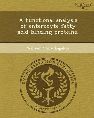 A Functional Analysis of Enterocyte Fatty Acid-Binding Proteins (Paperback): William Stacy Lagakos