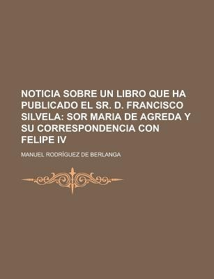 Noticia Sobre Un Libro Que Ha Publicado El Sr. D. Francisco Silvela (English, French, Paperback): United States Government,...