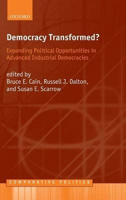 Democracy Transformed? - Expanding Political Opportunities in Advanced Industrial Democracies (Hardcover, New): Bruce E. Cain,...
