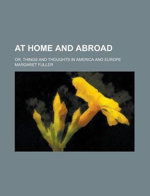 At Home and Abroad (Paperback): Margaret Fuller