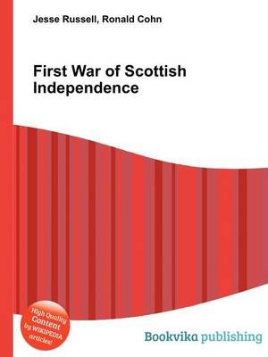 First War of Scottish Independence (Paperback): Jesse Russell, Ronald Cohn