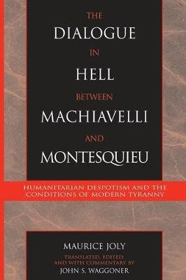 The Dialogue in Hell Between Machiavelli and Montesquieu - Humanitarian Despotism and the Conditions of Modern Tyranny...