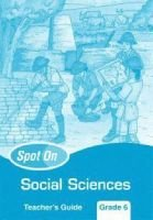 Spot on Social Sciences: Gr 6: Teacher's Guide (Paperback):