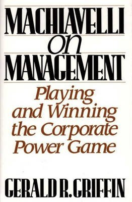 Machiavelli on Management - Playing and Winning the Corporate Power Game (Hardcover): Gerry Griffin, Gerald R Griffin