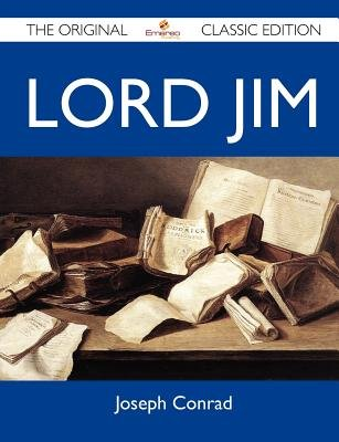 Lord Jim - The Original Classic Edition (Paperback): Joseph Conrad
