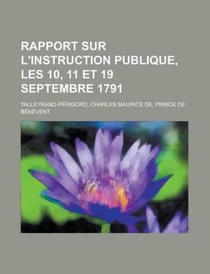 Rapport Sur L'Instruction Publique, Les 10, 11 Et 19 Septembre 1791 (English, French, Paperback): Charles Maurice De...