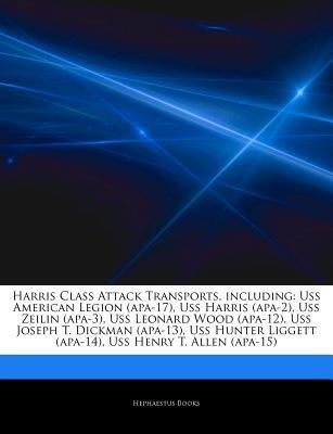Articles on Harris Class Attack Transports, Including - USS American Legion (APA-17), USS Harris (APA-2), USS Zeilin (APA-3),...