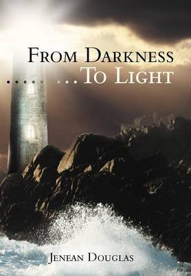 From Darkness...To Light (Hardcover): Jenean Douglas