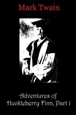 Adventures of Huckleberry Finn, Part 1 (Paperback): Mark Twain