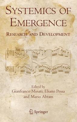 Systemics of Emergence - Research and Development (Hardcover, 2006): Gianfranco Minati, Eliano Pessa, Mario Abram