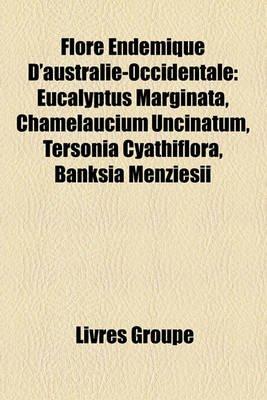Flore Endmique D'Australie-Occidentale - Eucalyptus Marginata, Chamelaucium Uncinatum, Tersonia Cyathiflora, Banksia...