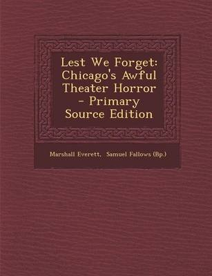 Lest We Forget - Chicago's Awful Theater Horror (Paperback): Marshall Everett