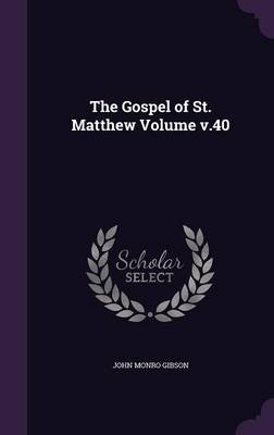 The Gospel of St. Matthew Volume V.40 (Hardcover): John Monro Gibson