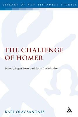 The Challenge of Homer - School, Pagan Poets and Early Christianity (Electronic book text): Karl Olav Sandnes