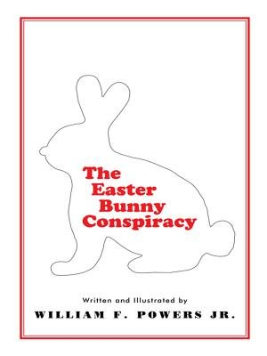 The Easter Bunny Conspiracy (Electronic book text): William F. Powers