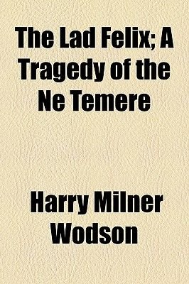 The Lad Felix; A Tragedy of the Ne Temere (Paperback): Harry Milner Wodson
