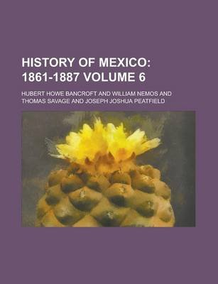 History of Mexico Volume 6 (Paperback): Hubert Howe Bancroft