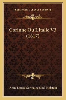 Corinne Ou L'Italie V3 (1817) (French, Paperback): Anne Louise Germaine Stael-Holstein