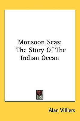 Monsoon Seas - The Story of the Indian Ocean (Hardcover): Alan John Villiers
