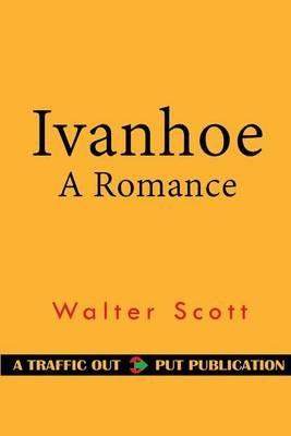 Ivanhoe - A Romance (Paperback): Walter Scott