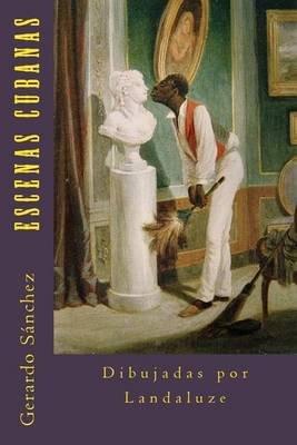 Escenas Cubanas - Dibujadas Por Landaluze (Spanish, Paperback): Gerardo Sanchez
