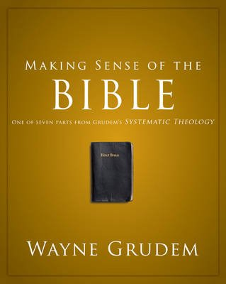 Making Sense of the Bible - One of Seven Parts from Grudem's Systematic Theology (Paperback): Wayne A Grudem