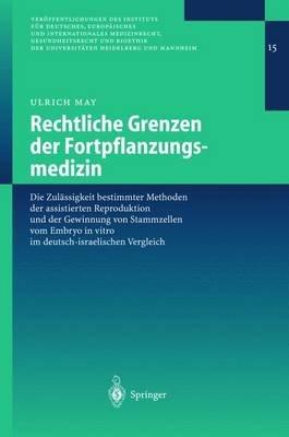 Rechtliche Grenzen Der Fortpflanzungsmedizin - Die Zulassigkeit Bestimmter Methoden Der Assistierten Reproduktion Und Der...