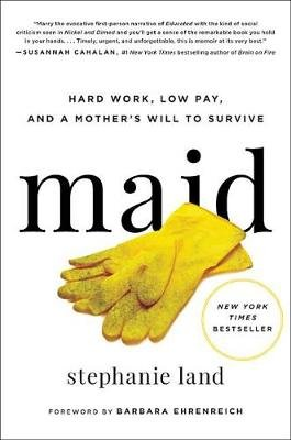 Maid - Hard Work, Low Pay, and a Mother's Will to Survive (Hardcover): Stephanie Land