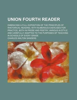 Union Fourth Reader; Embracing a Full Exposition of the Principles of Rhetorical Reading, with Numerous Exercises for Practice,...