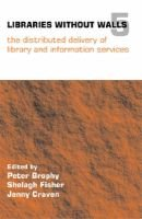 Libraries without Walls - The Distributed Delivery of Library and Information Services (Hardcover): Peter Brophy, Shelagh...