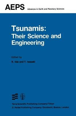 Tsunamis: Their Science and Engineering - Proceedings of the International Tsunami Symposium 1981 IUGG Tsunami Commission May,...
