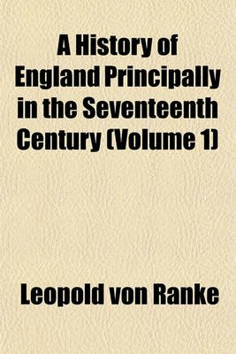 A History of England Principally in the Seventeenth Century (Volume 1) (Paperback): Leopold Von Ranke