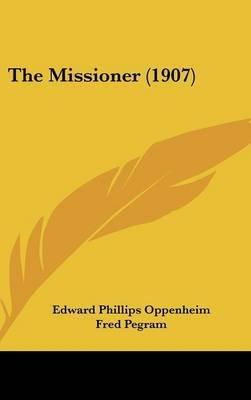 The Missioner (1907) (Hardcover): E.Phillips Oppenheim, Edward Phillips Oppenheim