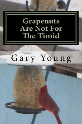 Grapenuts Are Not for the Timid (Paperback): Gary Young