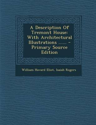 A Description of Tremont House - With Architectural Illustrations ...... - Primary Source Edition (Paperback): William Havard...