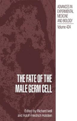 The Fate of the Male Germ Cell (Paperback, Softcover reprint of the original 1st ed. 1997): Richard Ivell, Adolf-Friedrich...
